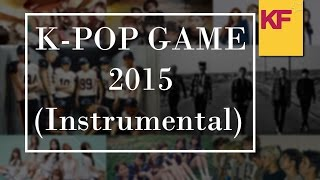 [KPOP GAME] Guess the 10 Kpop songs (2015) (Instrumental)