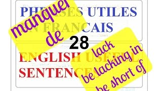 FRENCH - ANGLAIS - N.28 PHRASES UTILES - USEFUL SENTENCES - MANQUER DE - BE LACKING IN/BE SHORT OF