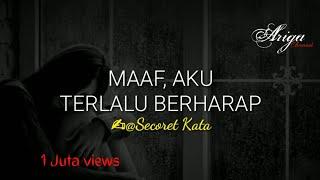 Download MAAF, AKU TERLALU BERHARAP (Secoret Kata) || Ariga Channel