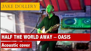 Jake Dollery - Half The World Away (Oasis acoustic cover)
