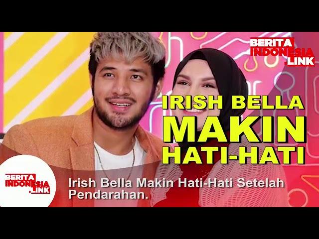IRISH BELLA Makin Hati-hati,