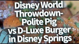 Disney World Throwdown: Polite Pig vs D-Luxe Burger in Disney Springs