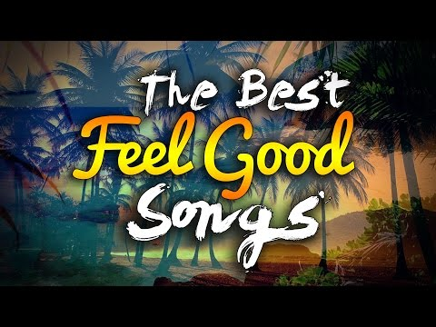 Top 10 Best Feel Good Songs