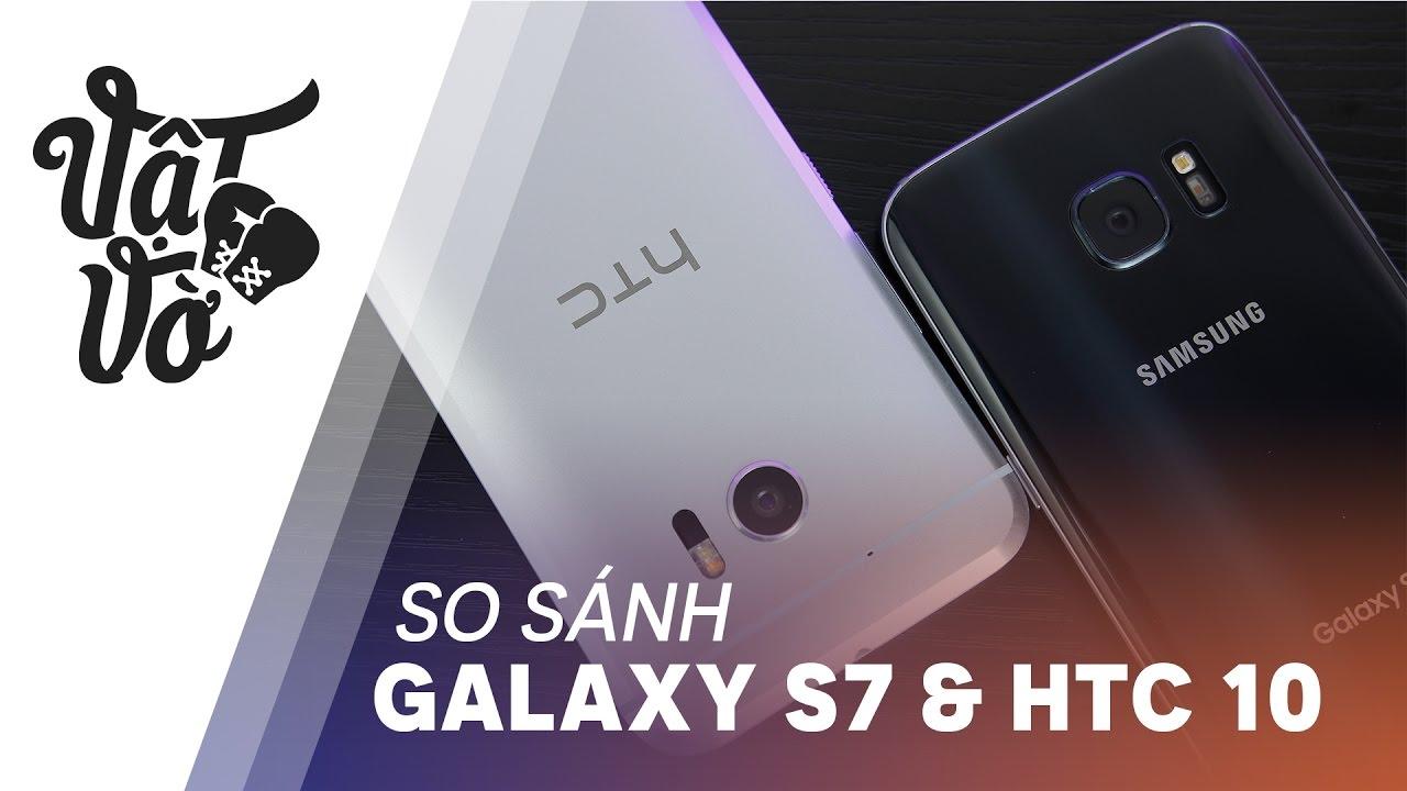 Siêu phẩm máy cũ HTC 10 hay Galaxy S7 đáng mua hơn?