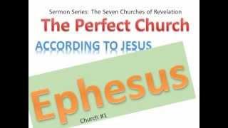The Book of Revelation:  The Perfect Church: Ephesus