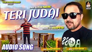 Teri Judai | ALPESH PANCHAL | तेरी जुदाई | New Hindi Sad Song 2018 | Full Audio | STUDIO SARASWATI