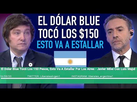 El Dolar Blue Tocó Los 150 Pesos, Esto Va A Estallar Por Los Aires - Javier Milei Con Luis Majul