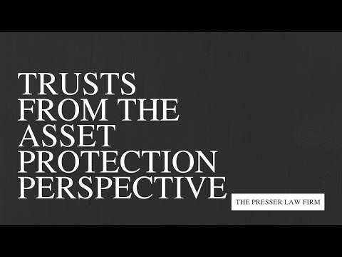 Trusts from the Asset Protection Perspective
