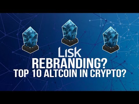 Lisk (LSK) Rebranding - Will Lisk Be A Top 10 Altcoin in Crypto 2018?