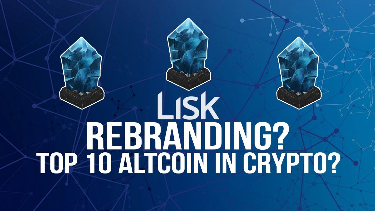 Lisk (LSK) Rebranding – Will Lisk Be A Top 10 Altcoin in Crypto 2018?