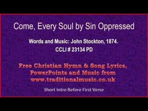 Come Every Soul By Sin Oppressed - Hymn Lyrics & Music