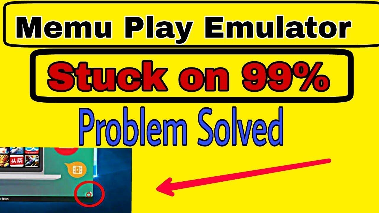 Memu Play Stuck at 99