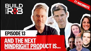 """Debating the Next Mindright Product w/ """"Bernie"""" Bernard & The Machinists   Build With Rob EP013"""