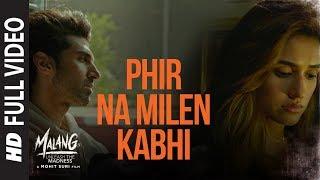Full Video: Phir Na Milen Kabhi | MALANG | Aditya R K, Disha P, Anil K, Kunal K | Ankit Tiwari