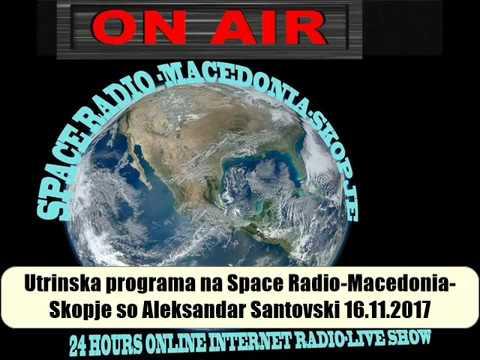 Aleksandar Santovski utrinska programa na Space Radio Macedonia Skopje 16 11 2017 Thrsday