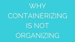 Containerizing is NOT Organizing Thumbnail