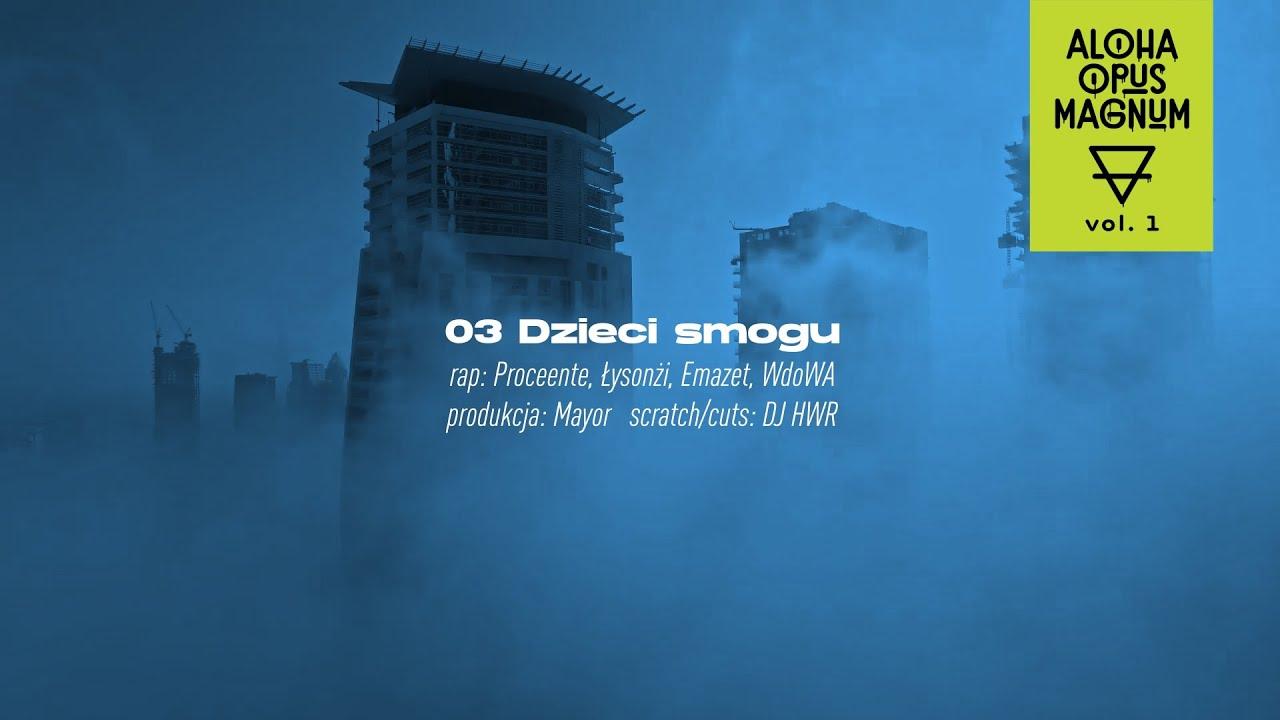 ALOHA OPUS MAGNUM ft. Proceente, Łysonżi, Emazet, WdoWA, DJ HWR - Dzieci smogu (prod. Mayor)