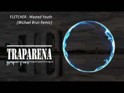 FLETCHER - Wasted Youth (Michael Brun Remix)   TRAP