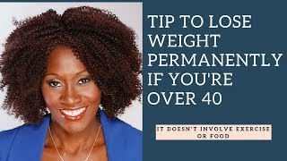 One Tip every woman over 40 needs to know to lose weight permanently