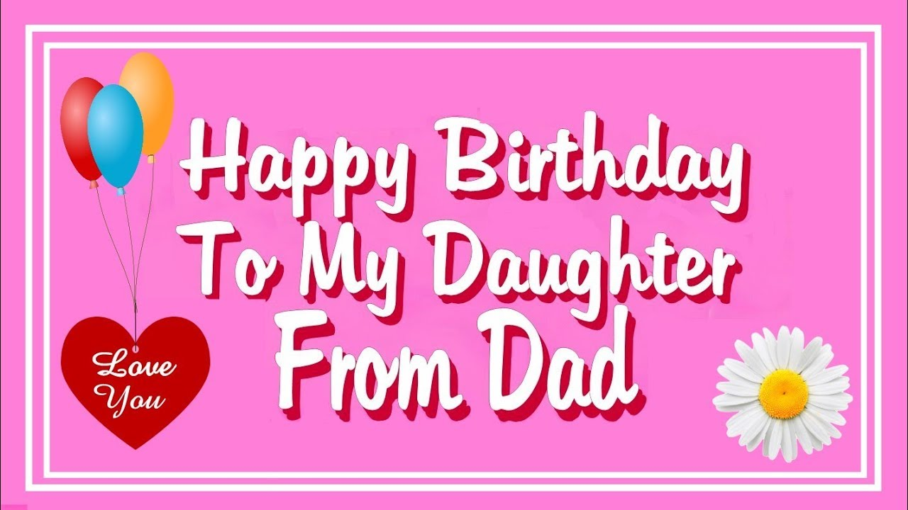 Happy Birthday To My Daughter From Dad Youtube