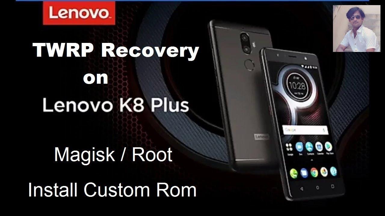 How to Install TWRP Recovery In Lenovo K8 Plus/Magisk/Root/Custom Rom Full  Guide