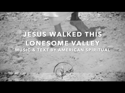 """Jesus Walked This Lonesome Valley"" an American Spiritual with Lyrics - Sunday 7pm Choir"