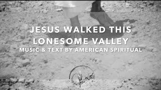 """Jesus Walked This Lonesome Valley"" an American Spiritual with Lyrics - Sunday 7pm Choir"