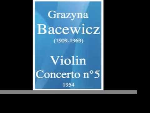 Grazyna Bacewicz (1909-1969) : Violin Concerto No. 5 (1954)