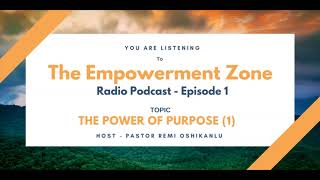 Radio Podcast (Episode 1) - The Power of Purpose by Pastor Remi Oshikanlu