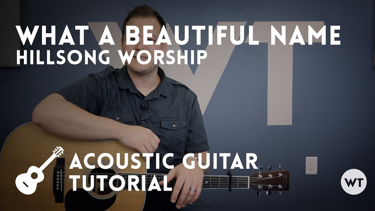 What A Beautiful Name Hillsong Tutorial Acoustic Guitar Youtube