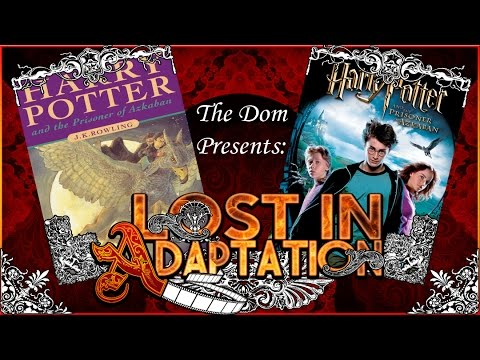 Harry Potter and the Prisoner of Azkaban, Lost in Adaptation ~ The Dom