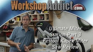 Ultimate Miter Saw Station Part 3 - Festool Kapex Review