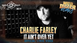 Charlie Farley - It Ain't Over Yet (Official Lyric Video)