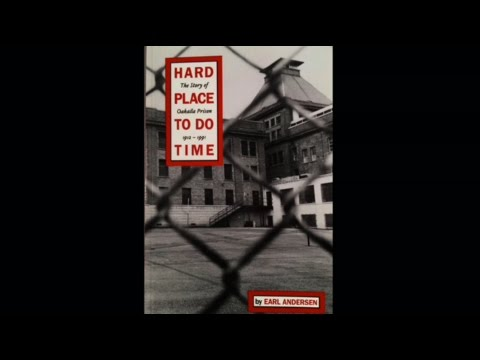 Hard Place To Do Time - The Story of Oakalla Prison 1912-1991