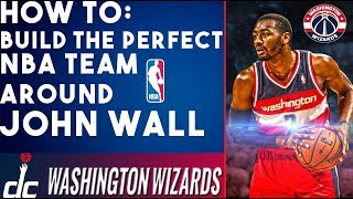 How To Build The Perfect NBA Team Around John Wall