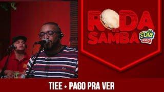 Pago Pra Ver - Tiee (Roda de Samba FM O Dia)