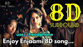 Enjoy Enjaami 8D song | Dhee ft.Arivu | 8D surrounding | 8D ISAI TAMIL