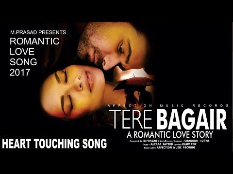 TERE BAGAIR BY ALTAAF SAYYED 💘MOST HEART MELTING NEW HINDI LOVE SONG 2017💘AFFECTION MUSIC RECORDS