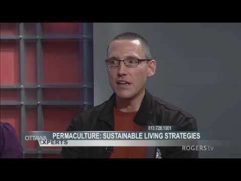 Ottawa Experts: Permaculture: Sustainable Living Strategies Part 2