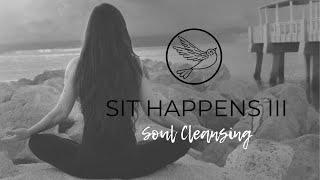 Sit Happens: Soul Cleansing