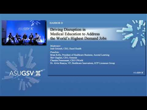 2019 ASU GSV Summit: Driving Disruption in Medical Education to Address the Worlds Highest Demand J