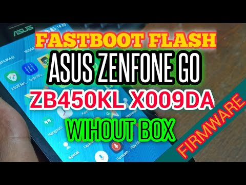 HOW TO FASTBOOT FLASH ASUS ZENFONE GO ZB450KL X009DA WITHOUT BOX