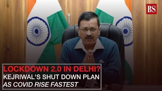 Lockdown 2.0 in Delhi? Kejriwal's shut down plan as Covid rise fastest