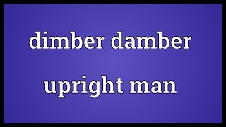 Dimber damber upright man Meaning