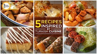 5 Recipes Inspired by Turkish Cuisine By Food Fusion