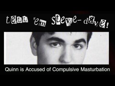 Tell 'em Steve-Dave: Quinn is Accused of Compulsive Masturbation (05/16/13)