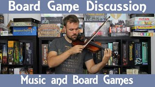 Board Game Discussion - Music and Games