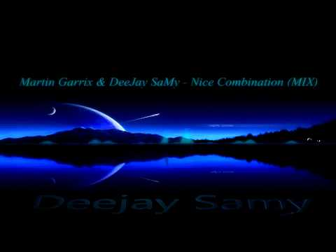 Martin Garrix & DeeJay SaMy - Nice Combination (MIX)
