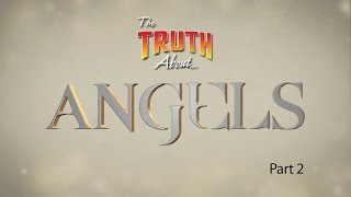 The Truth About... Angels (Part 2)