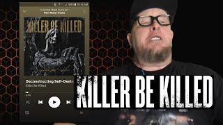 KILLER BE KILLED - Deconstructing Self-Destruction  (First Listen)